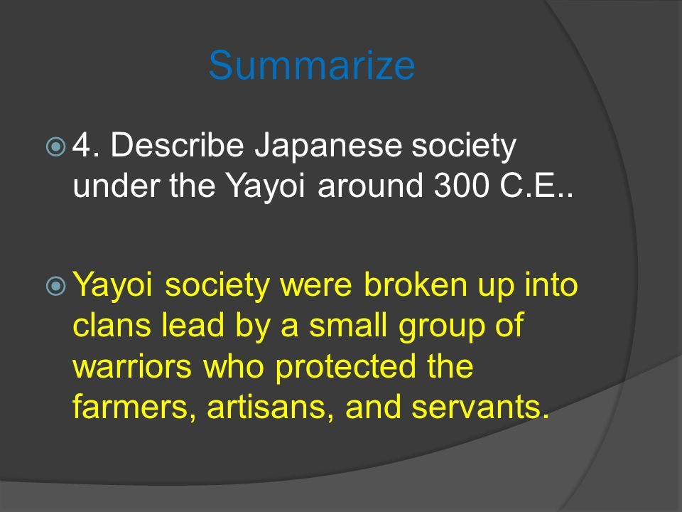 Summarize 4. Describe Japanese society under the Yayoi around 300 C.E..