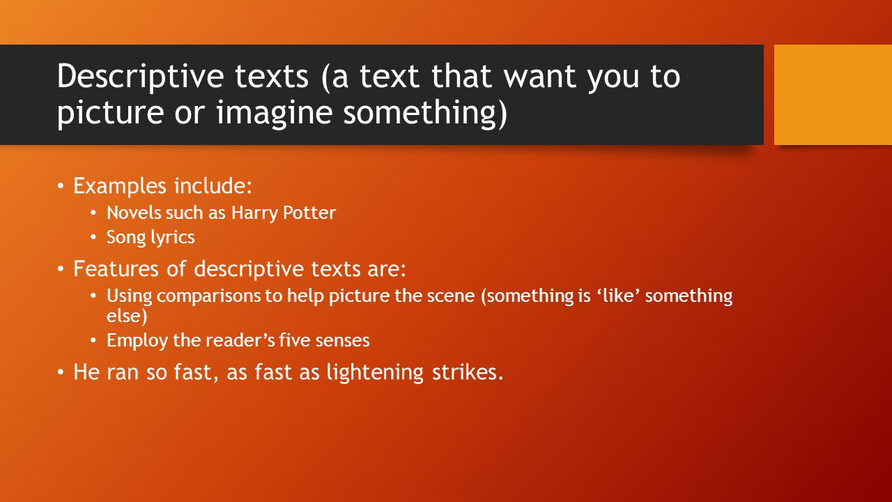 Descriptive texts (a text that want you to picture or imagine something)