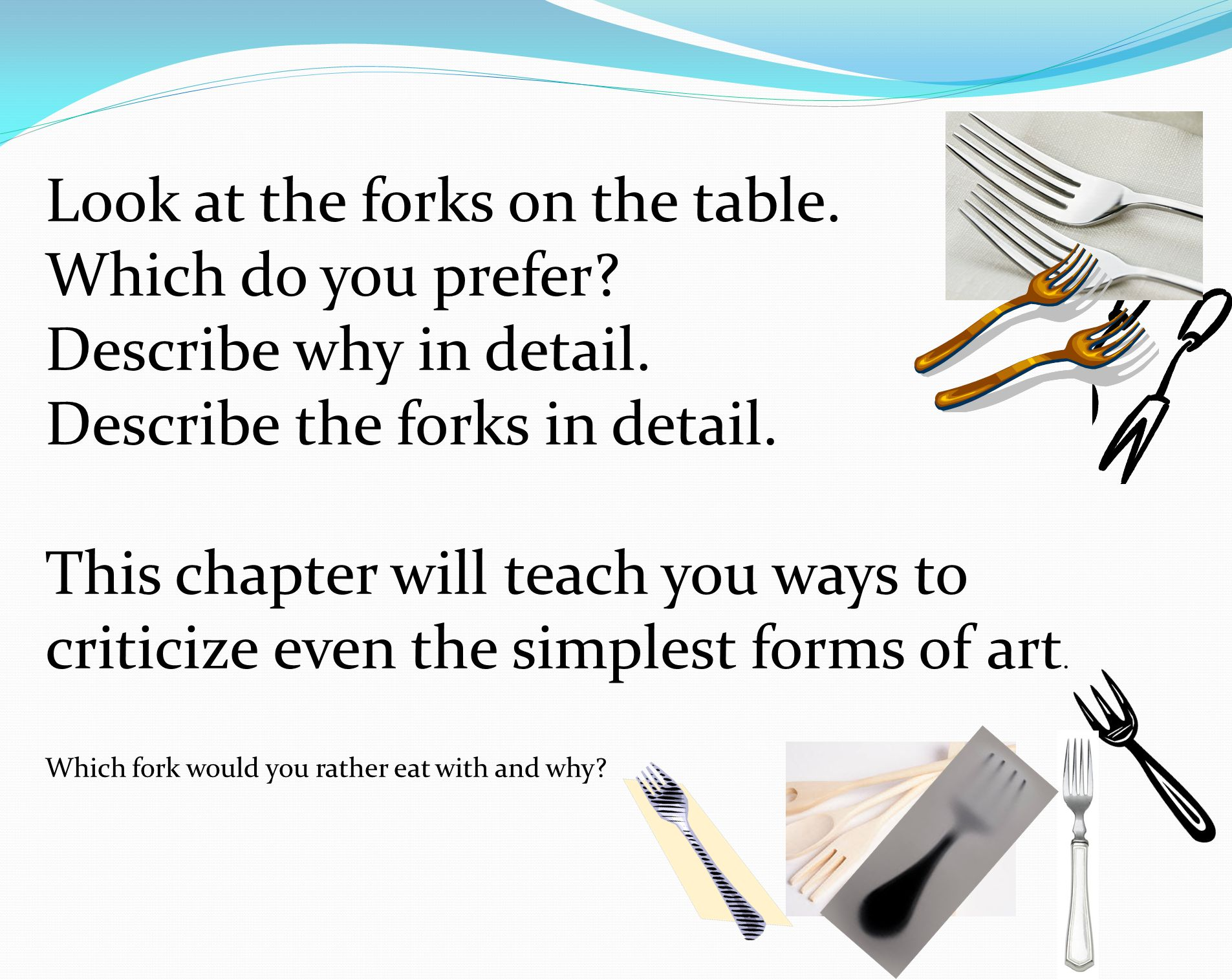 Look at the forks on the table. Which do you prefer