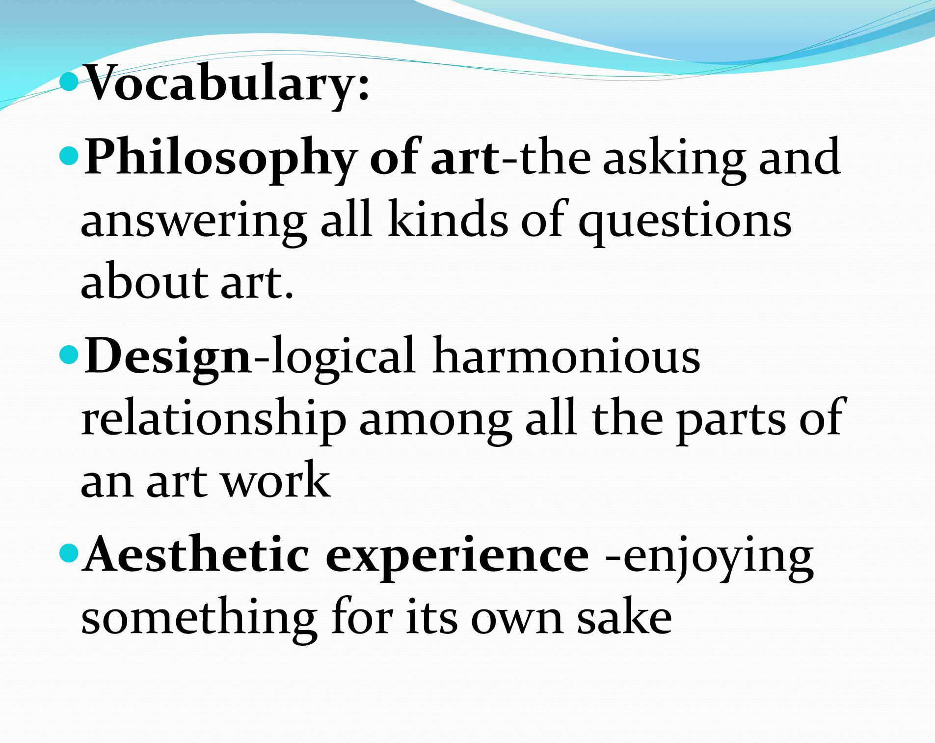 Vocabulary: Philosophy of art-the asking and answering all kinds of questions about art.