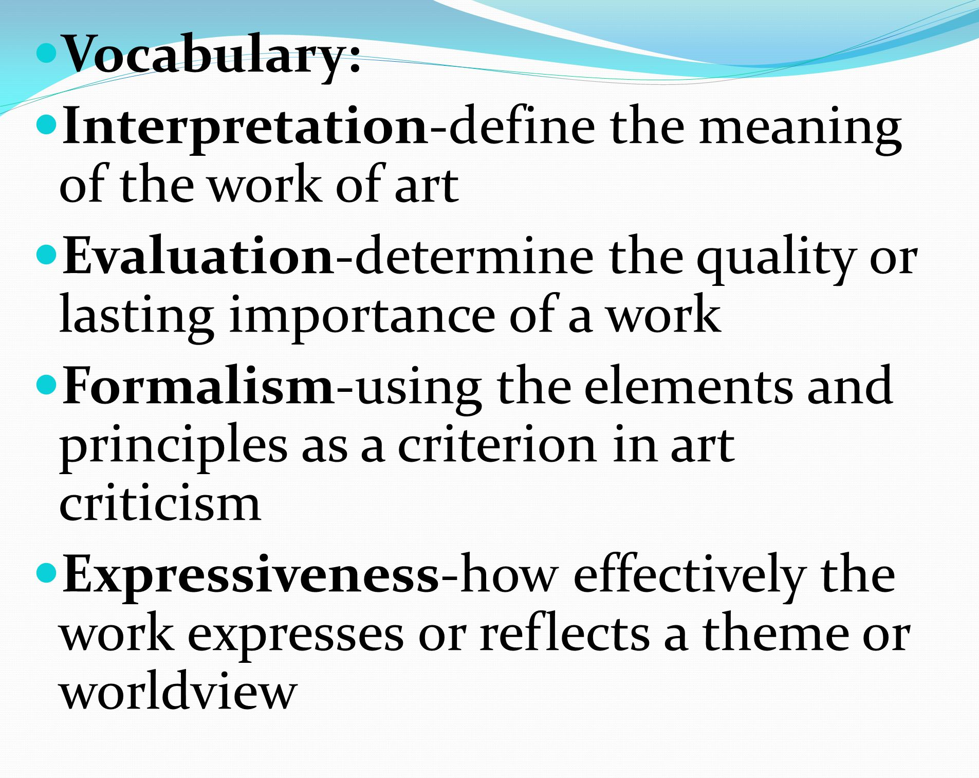 Vocabulary: Interpretation-define the meaning of the work of art. Evaluation-determine the quality or lasting importance of a work.