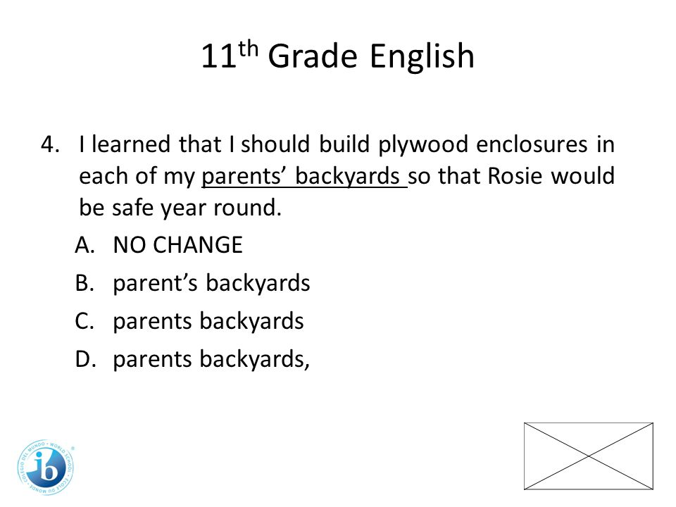 11th Grade English I learned that I should build plywood enclosures in each of my parents' backyards so that Rosie would be safe year round.