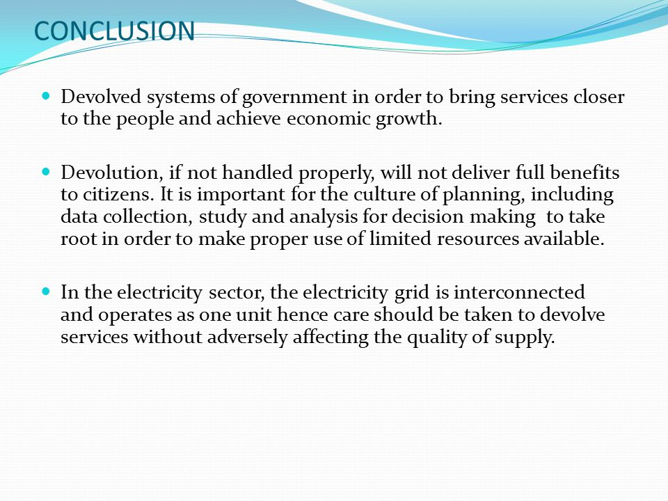CONCLUSION Devolved systems of government in order to bring services closer to the people and achieve economic growth.