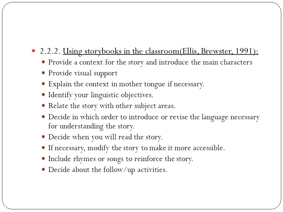 2.2.2. Using storybooks in the classroom(Ellis, Brewster, 1991):