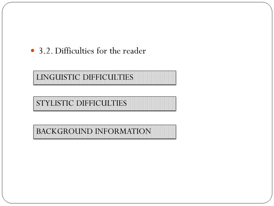 3.2. Difficulties for the reader