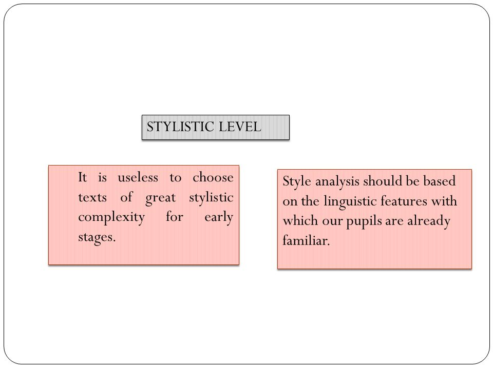 STYLISTIC LEVEL It is useless to choose texts of great stylistic complexity for early stages.