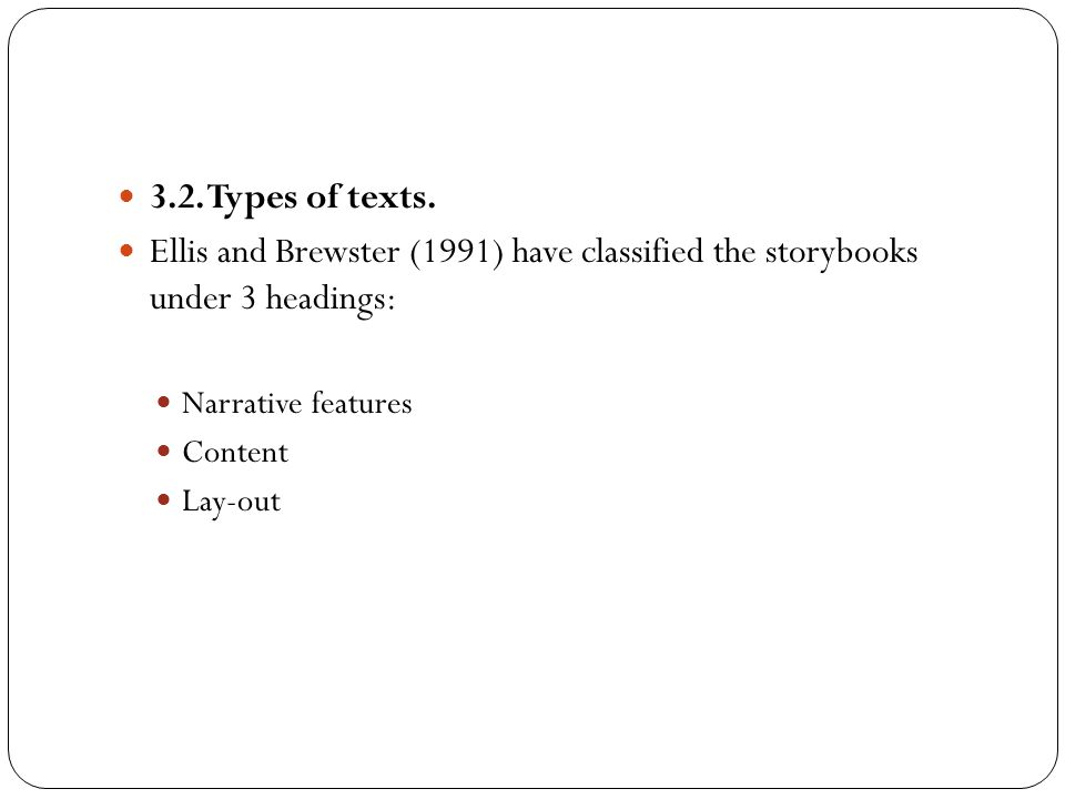3.2. Types of texts. Ellis and Brewster (1991) have classified the storybooks under 3 headings: Narrative features.