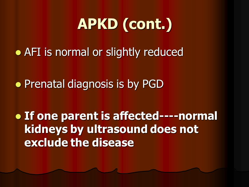 APKD (cont.) AFI is normal or slightly reduced