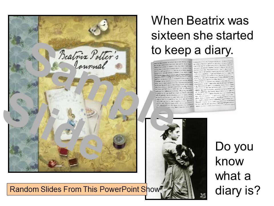Sample Slide When Beatrix was sixteen she started to keep a diary.