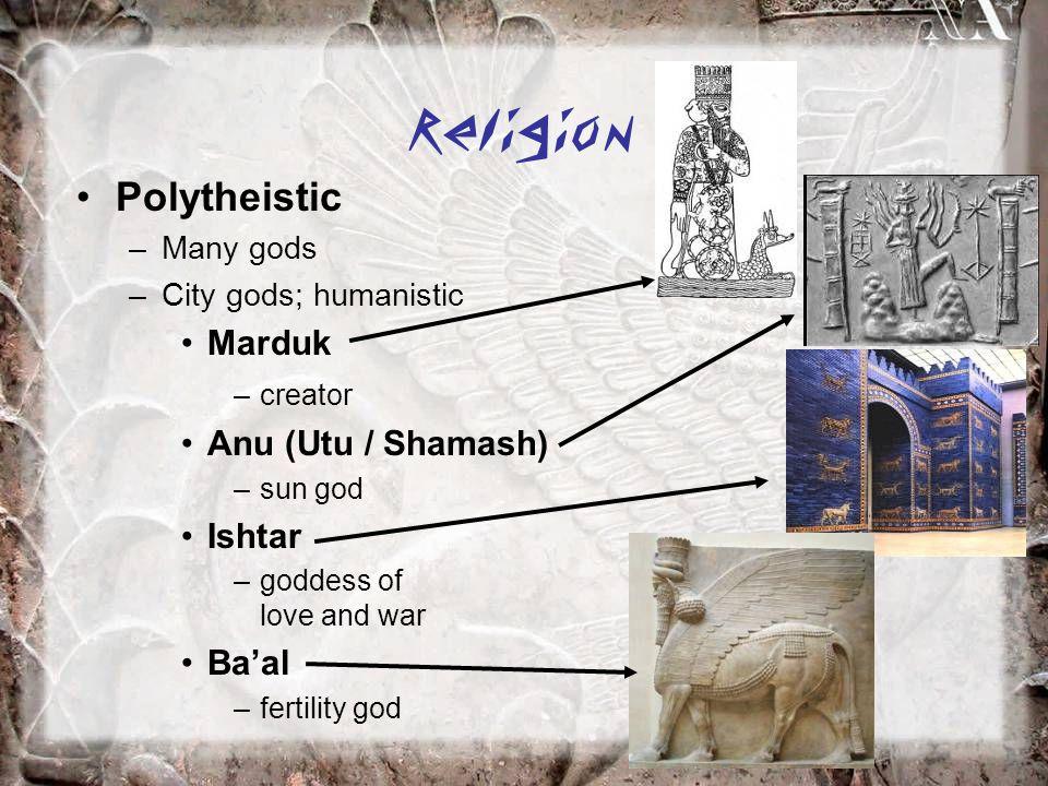 Religion Polytheistic Marduk Anu (Utu / Shamash) Ishtar Ba'al