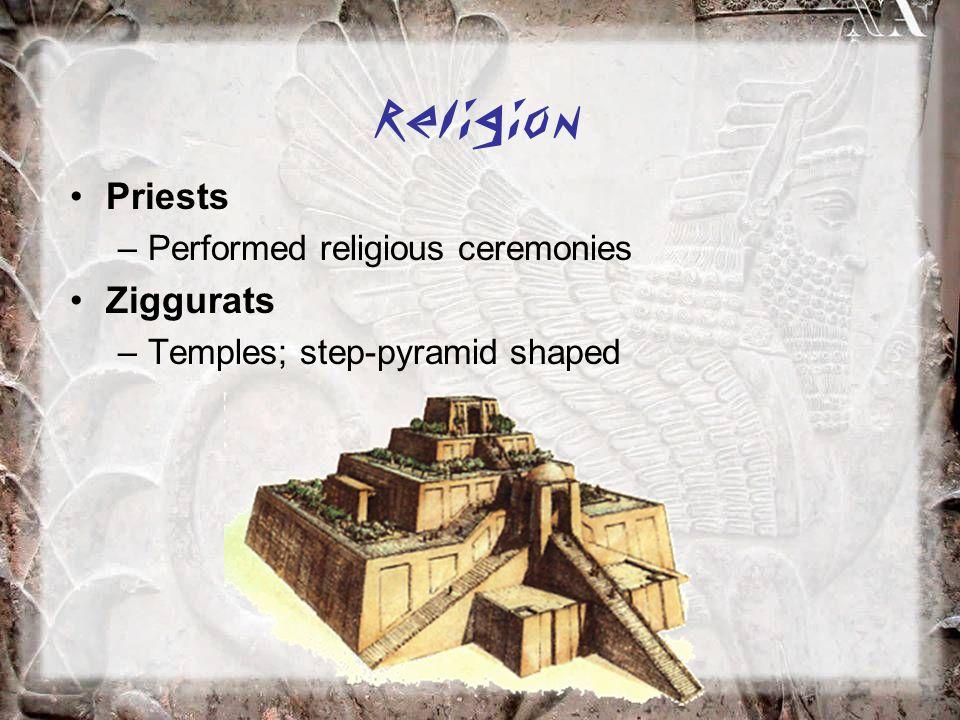 Religion Priests Ziggurats Performed religious ceremonies