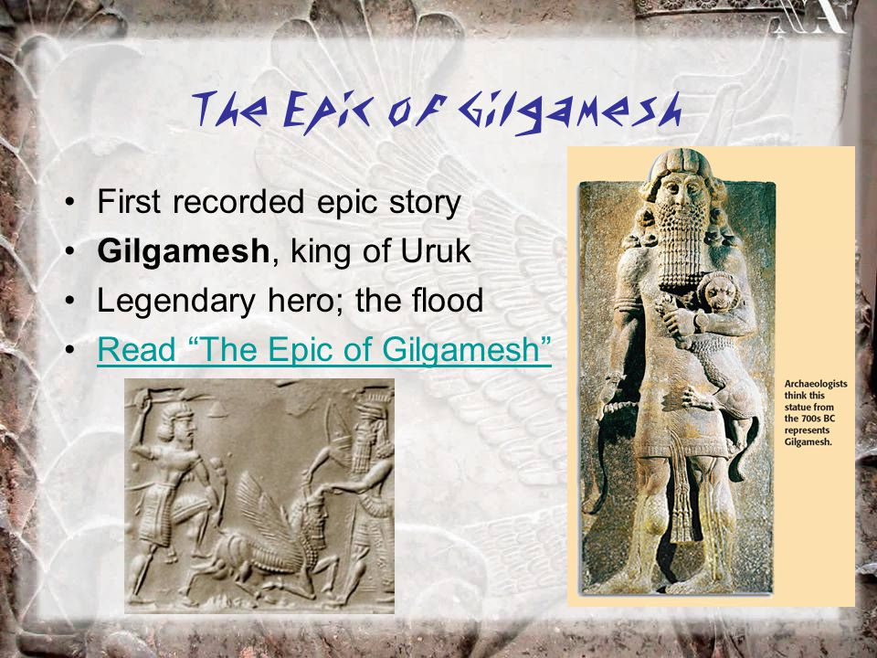 The Epic of Gilgamesh First recorded epic story