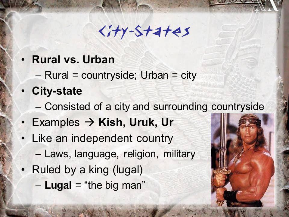 City-States Rural vs. Urban City-state Examples  Kish, Uruk, Ur