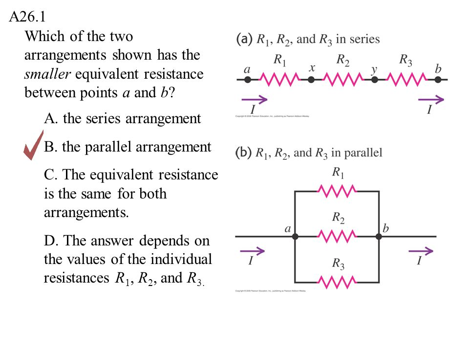 A26.1 Which of the two arrangements shown has the smaller equivalent resistance between points a and b