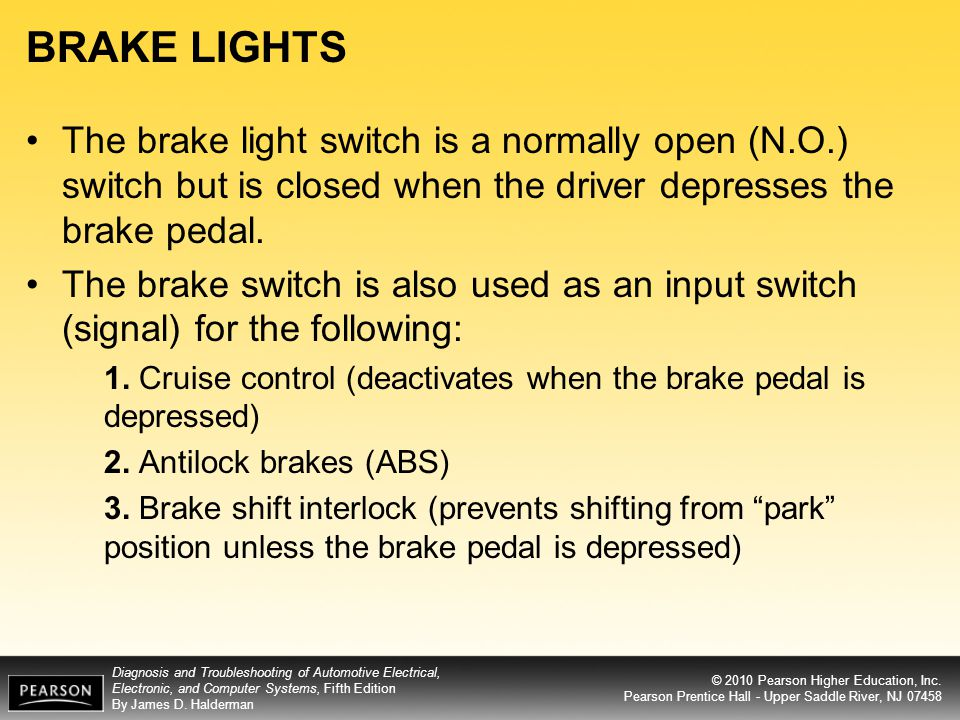 BRAKE LIGHTS The brake light switch is a normally open (N.O.) switch but is closed when the driver depresses the brake pedal.