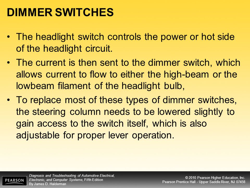DIMMER SWITCHES The headlight switch controls the power or hot side of the headlight circuit.