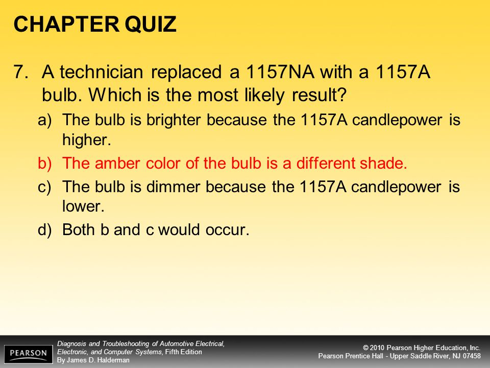 CHAPTER QUIZ 7. A technician replaced a 1157NA with a 1157A bulb. Which is the most likely result