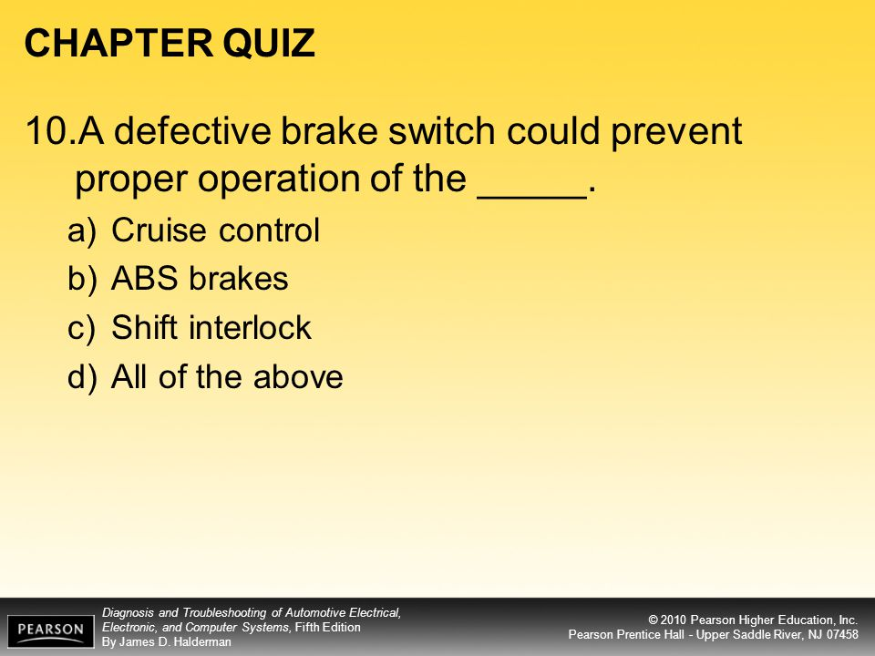 CHAPTER QUIZ 10.A defective brake switch could prevent proper operation of the _____. Cruise control.