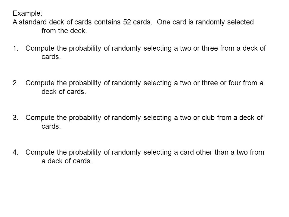 Example: A standard deck of cards contains 52 cards. One card is randomly selected from the deck.