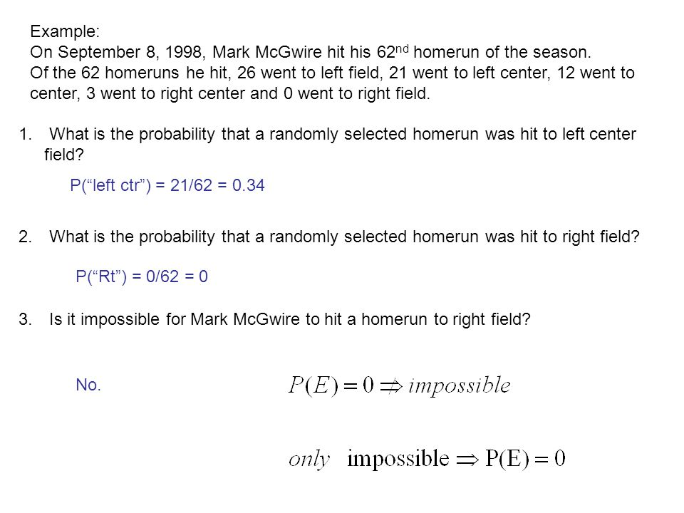 Example: On September 8, 1998, Mark McGwire hit his 62nd homerun of the season.