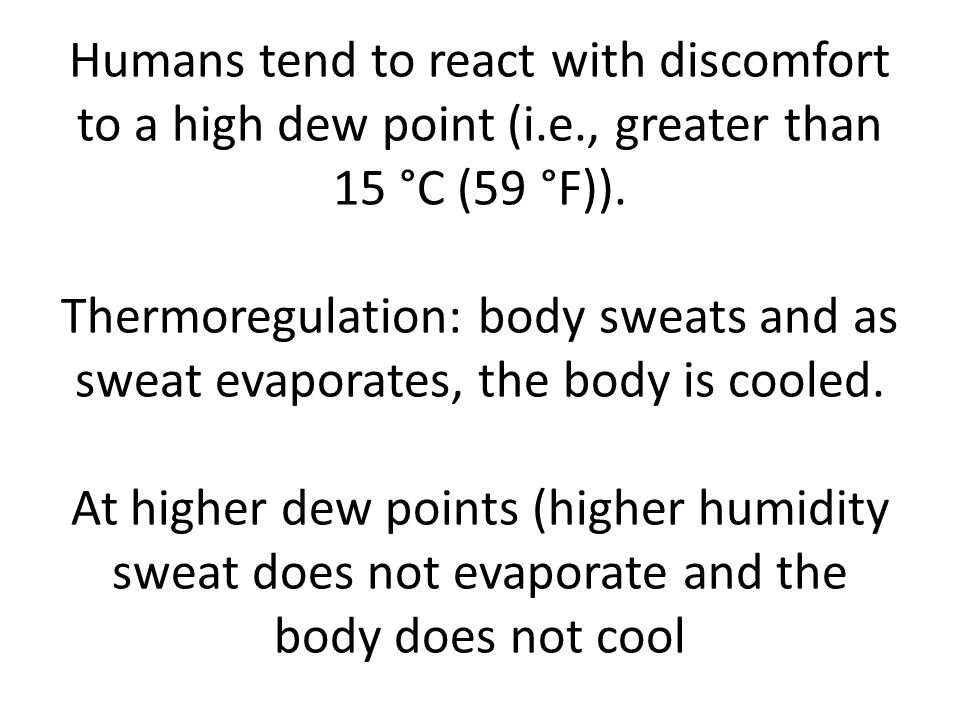 Humans tend to react with discomfort to a high dew point (i. e