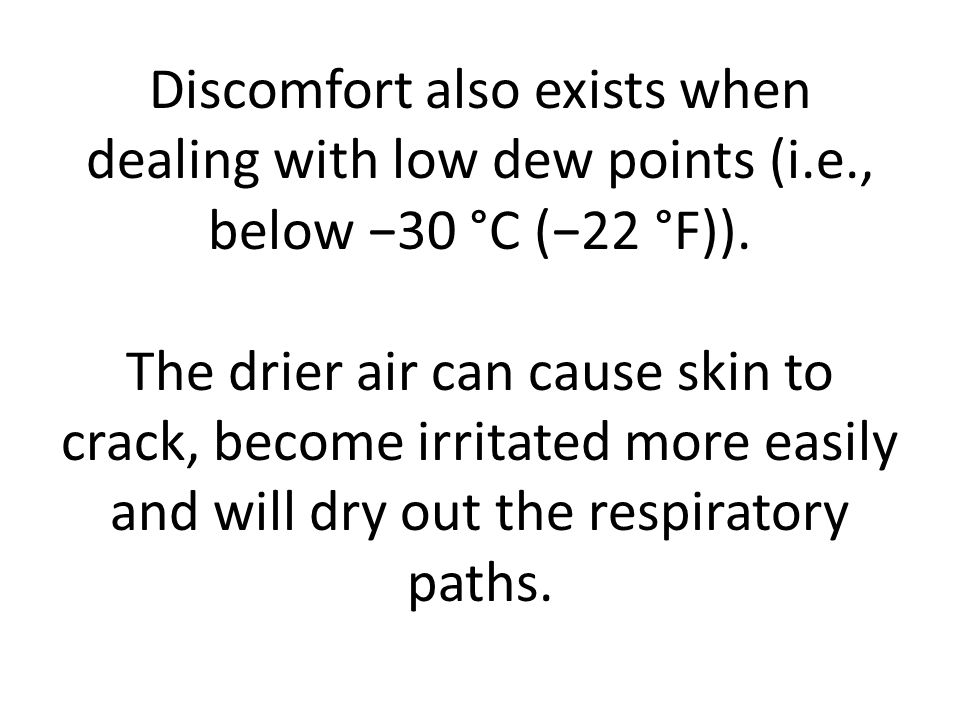 Discomfort also exists when dealing with low dew points (i. e