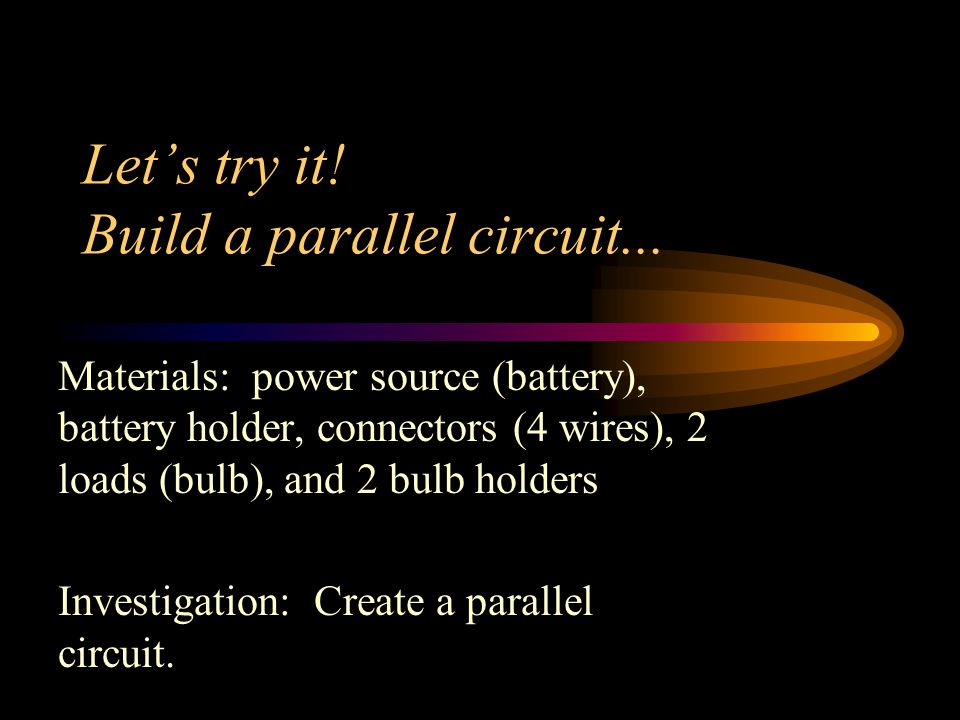 Let's try it! Build a parallel circuit...
