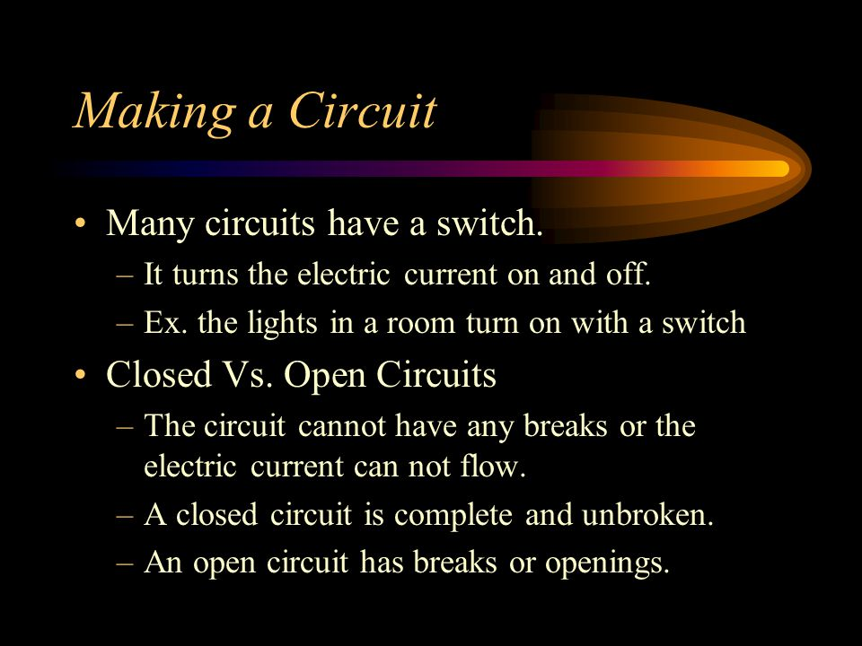 Making a Circuit Many circuits have a switch. Closed Vs. Open Circuits