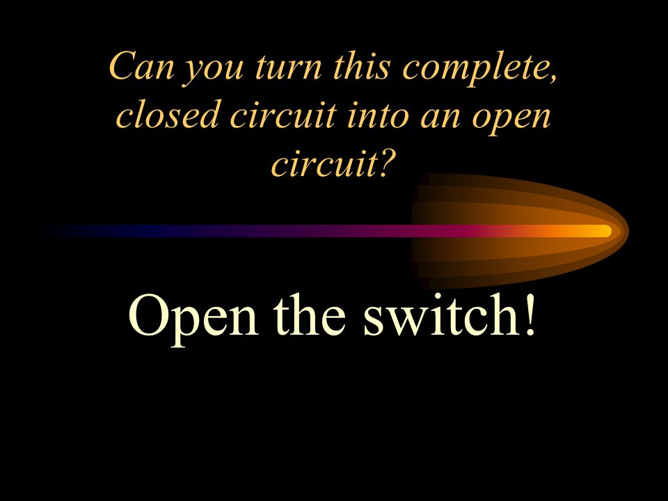 Can you turn this complete, closed circuit into an open circuit