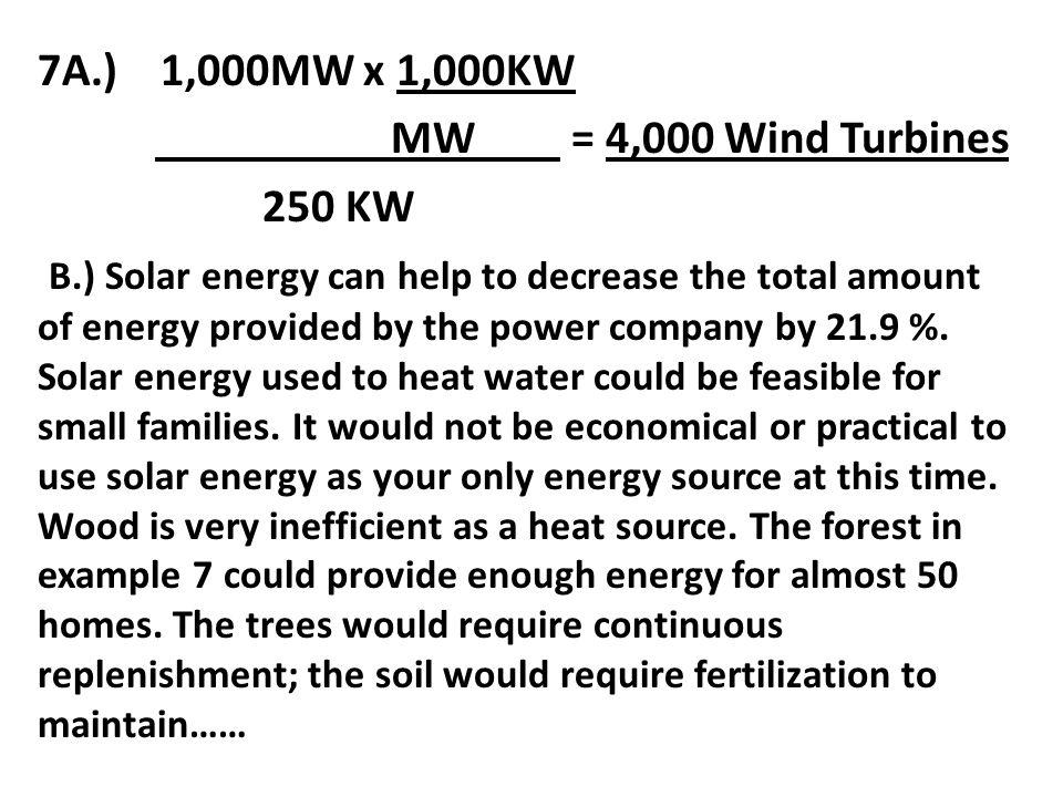 7A.) 1,000MW x 1,000KW MW = 4,000 Wind Turbines. 250 KW.