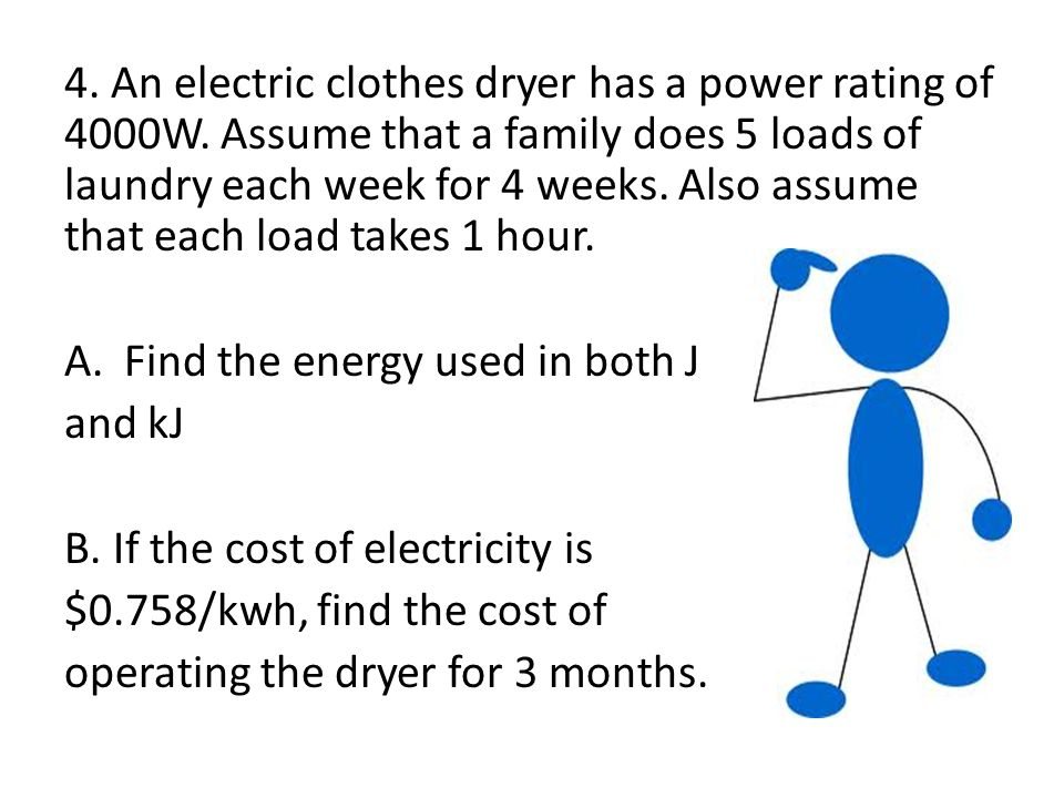 4. An electric clothes dryer has a power rating of 4000W