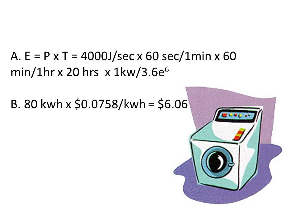 A. E = P x T = 4000J/sec x 60 sec/1min x 60 min/1hr x 20 hrs x 1kw/3