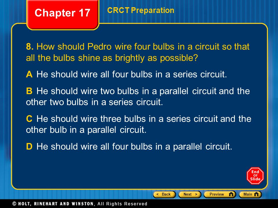 Chapter 17 CRCT Preparation. 8. How should Pedro wire four bulbs in a circuit so that all the bulbs shine as brightly as possible