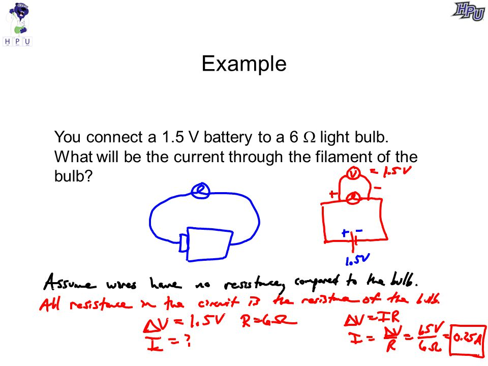 Example You connect a 1.5 V battery to a 6  light bulb.