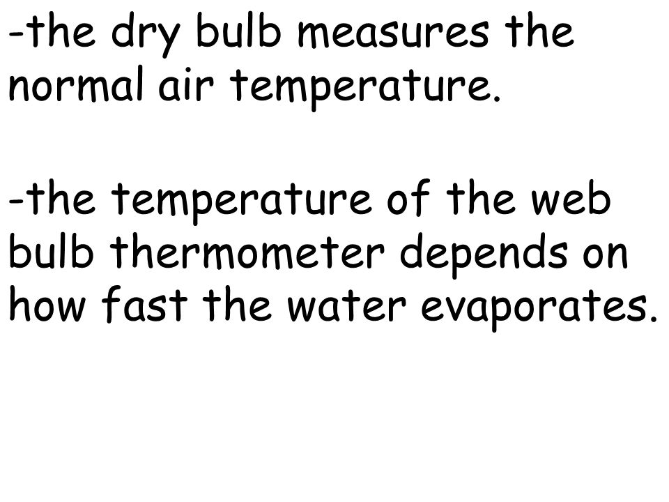 -the dry bulb measures the normal air temperature.