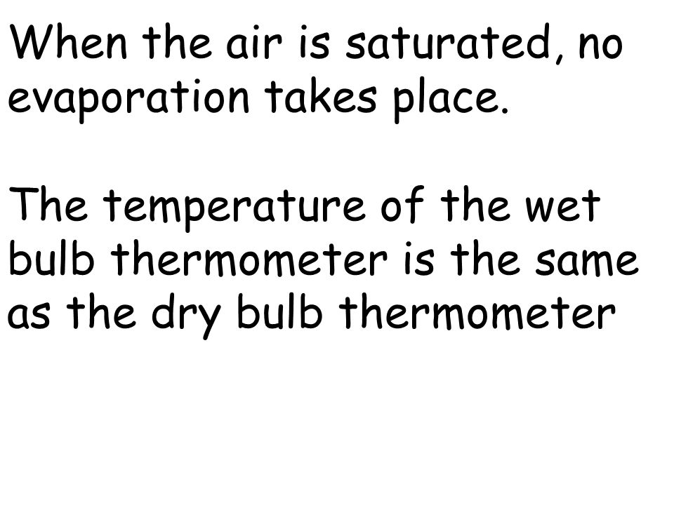 When the air is saturated, no evaporation takes place.