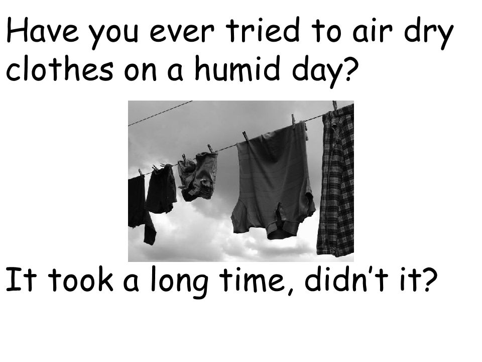 Have you ever tried to air dry clothes on a humid day