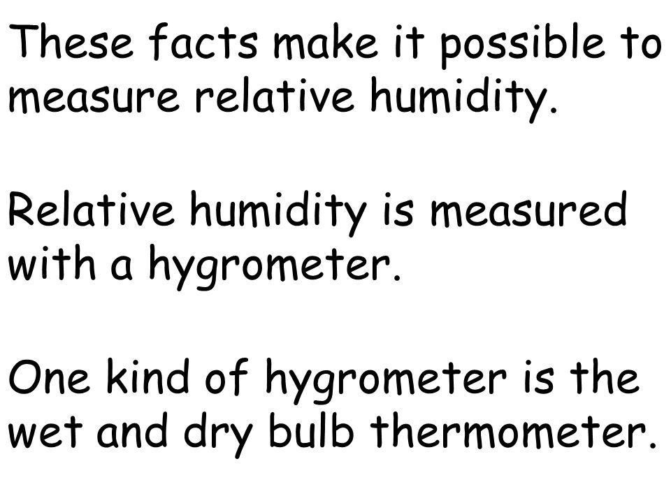 These facts make it possible to measure relative humidity.