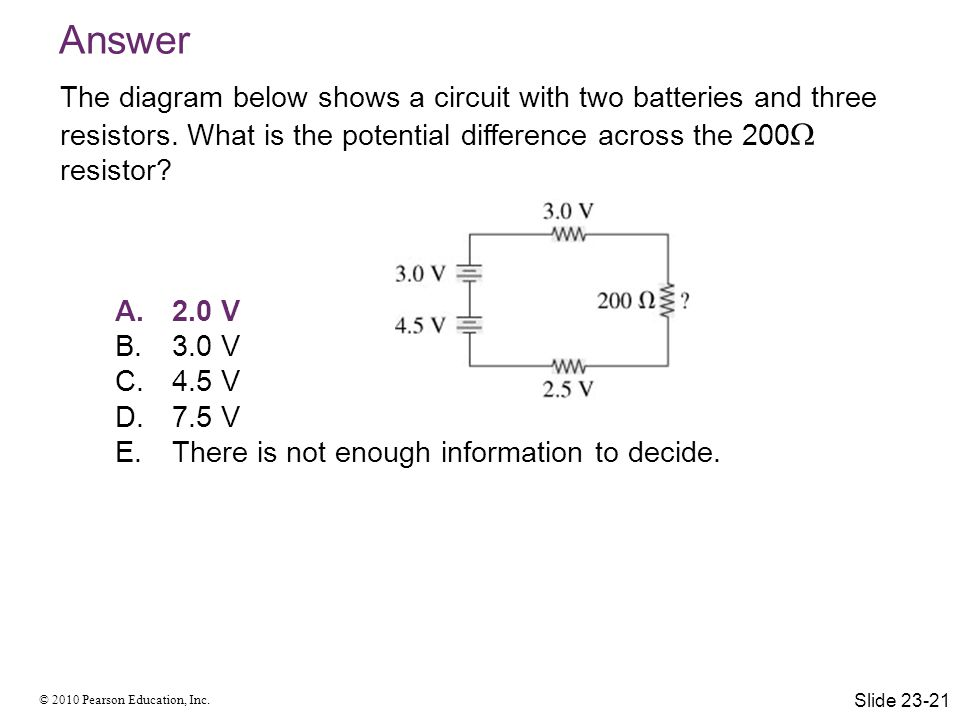 Answer The diagram below shows a circuit with two batteries and three resistors. What is the potential difference across the 200 resistor