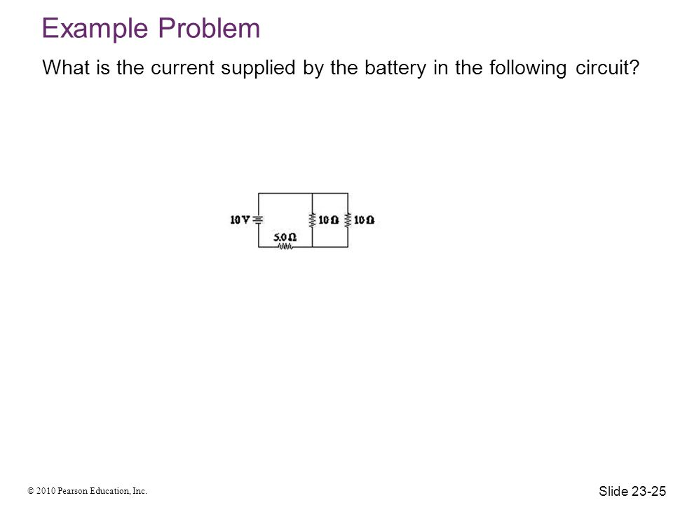 Example Problem What is the current supplied by the battery in the following circuit Slide 23-25