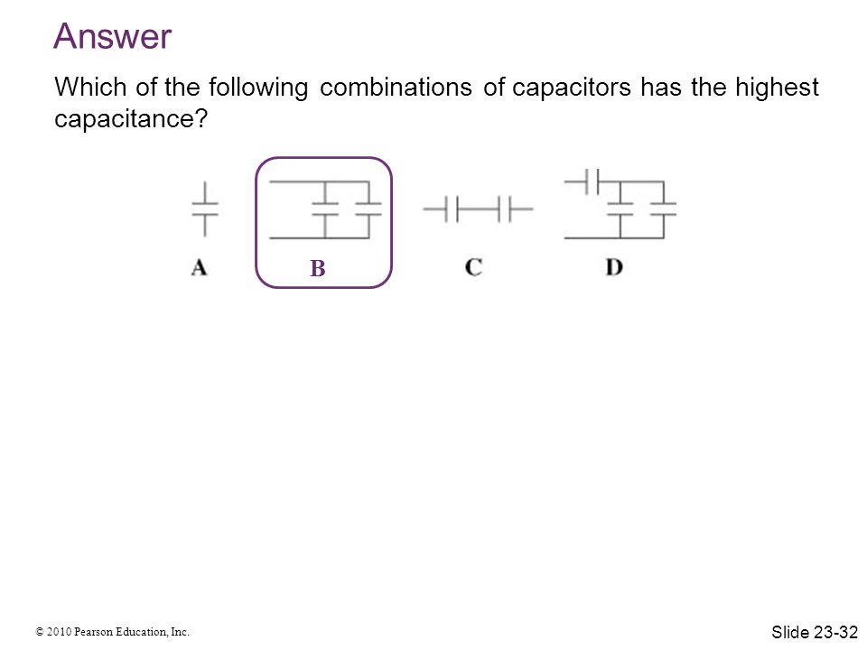 Answer Which of the following combinations of capacitors has the highest capacitance B. Answer: B.