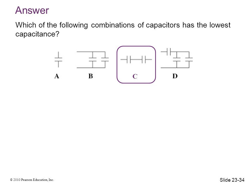 Answer Which of the following combinations of capacitors has the lowest capacitance C. Answer: C.