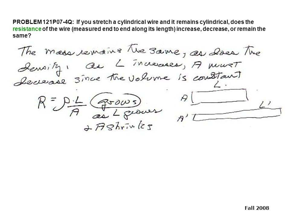 PROBLEM 121P07-4Q: If you stretch a cylindrical wire and it remains cylindrical, does the resistance of the wire (measured end to end along its length) increase, decrease, or remain the same