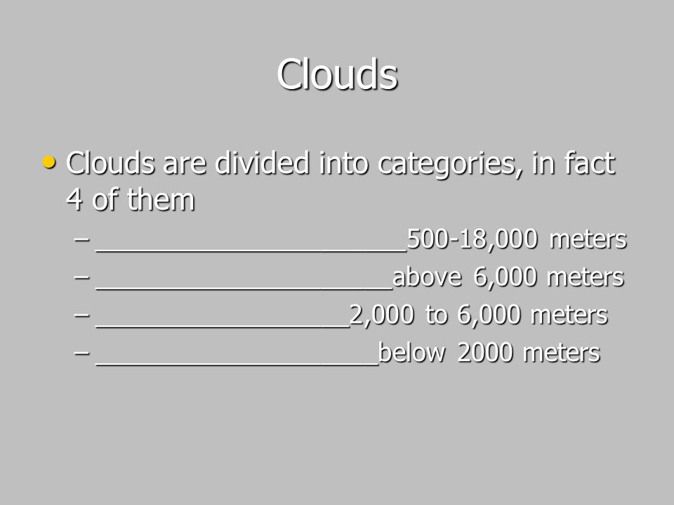 Clouds Clouds are divided into categories, in fact 4 of them