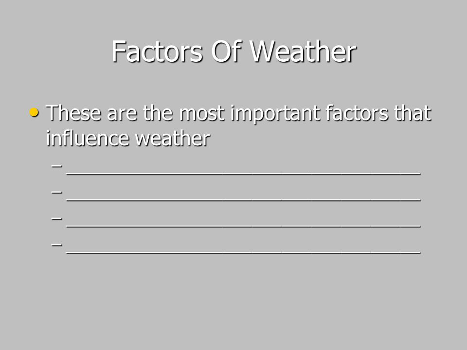 Factors Of Weather These are the most important factors that influence weather.