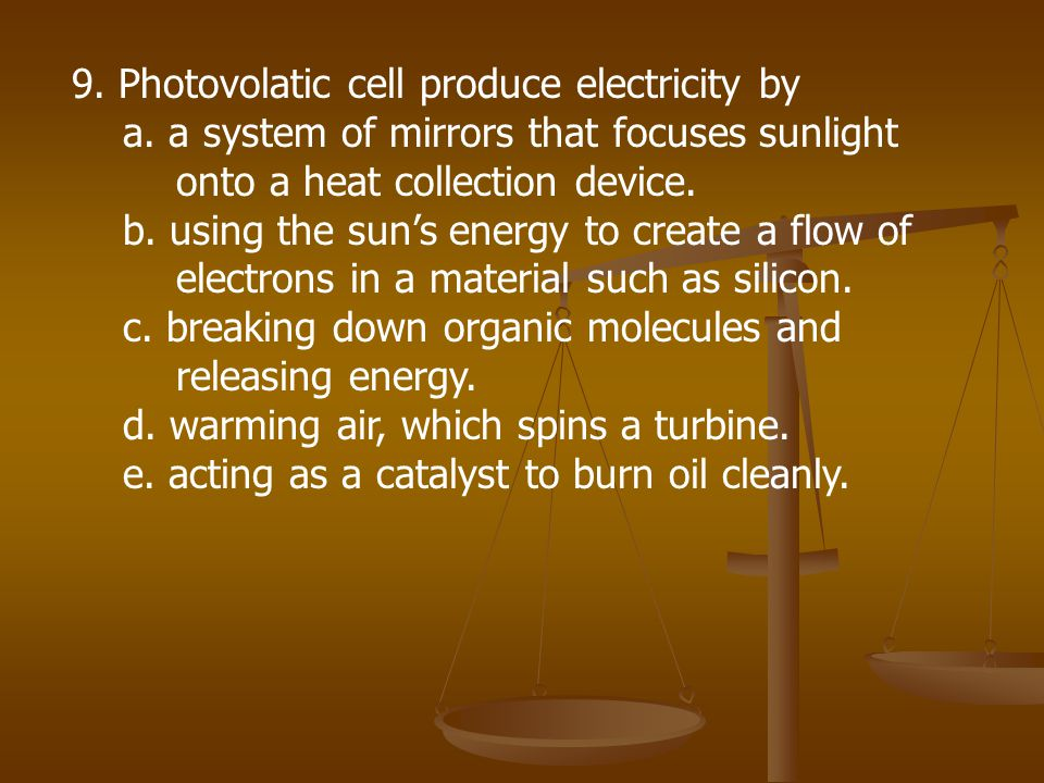 9. Photovolatic cell produce electricity by