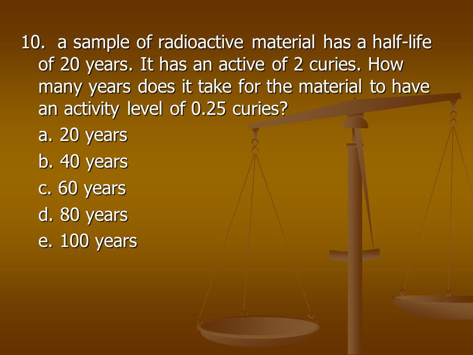 10. a sample of radioactive material has a half-life of 20 years