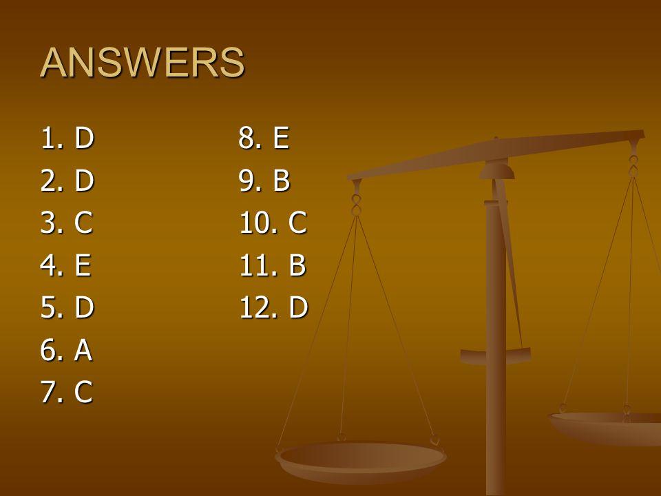 ANSWERS 1. D 8. E 2. D 9. B 3. C 10. C 4. E 11. B 5. D 12. D 6. A 7. C