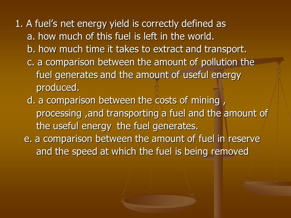 1. A fuel's net energy yield is correctly defined as