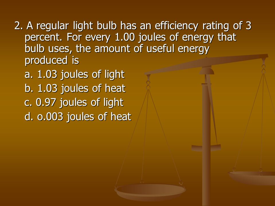 2. A regular light bulb has an efficiency rating of 3 percent